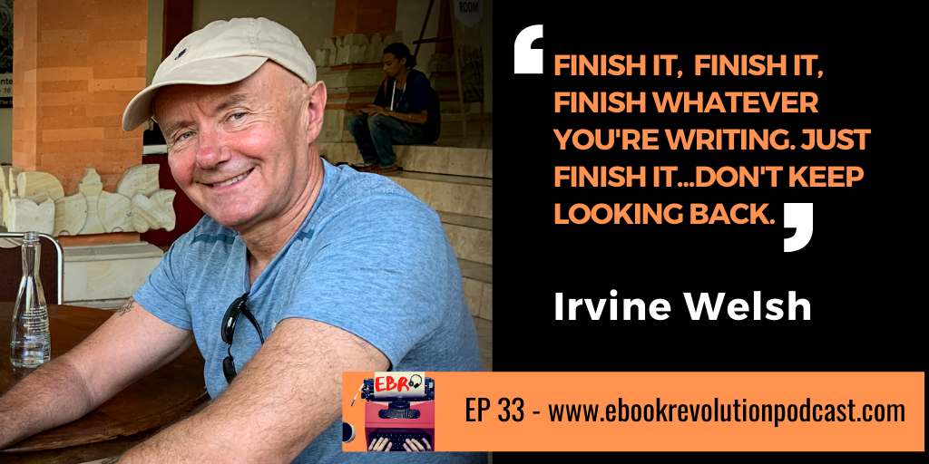 Irvine Welsh EBR The Writers Show Podcast